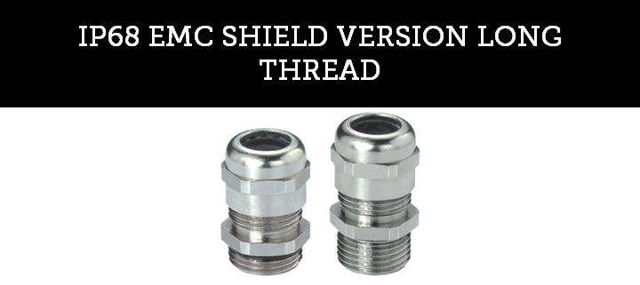 IP68 EMC SHIELD VERSION LONG THREAD
