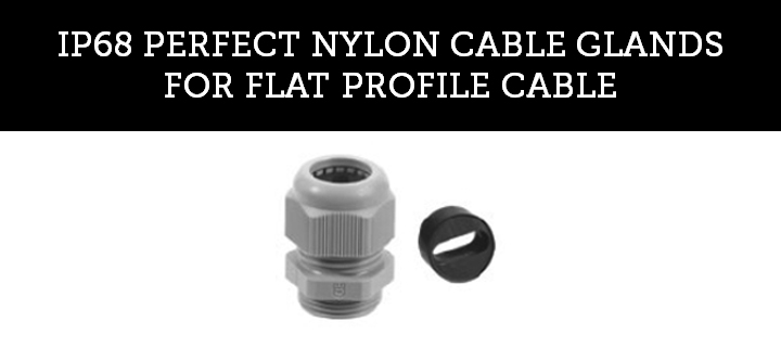 IP68 PERFECT NYLON CABLE GLANDS FOR FLAT PROFILE CABLE