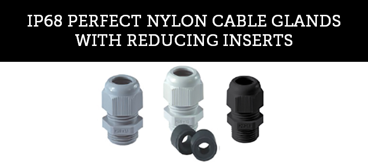 IP68 PERFECT NYLON CABLE GLANDS WITH REDUCING INSERTS