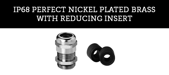 IP68 PERFECT NICKEL PLATED BRASS WITH REDUCING INSERT