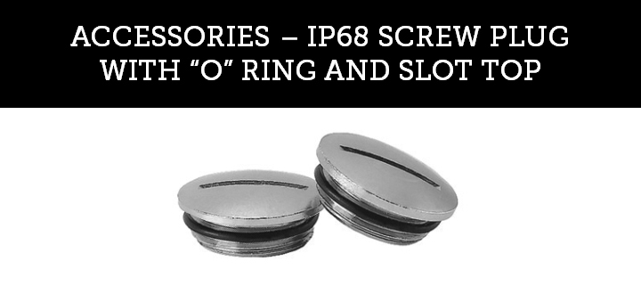 "IP68 SCREW PLUG WITH ""O"" RING AND SLOT TOP"